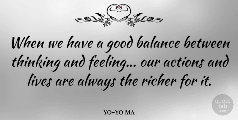 Yo-Yo Ma Quote About Thinking, Feelings, Balance: When We Have A Good...