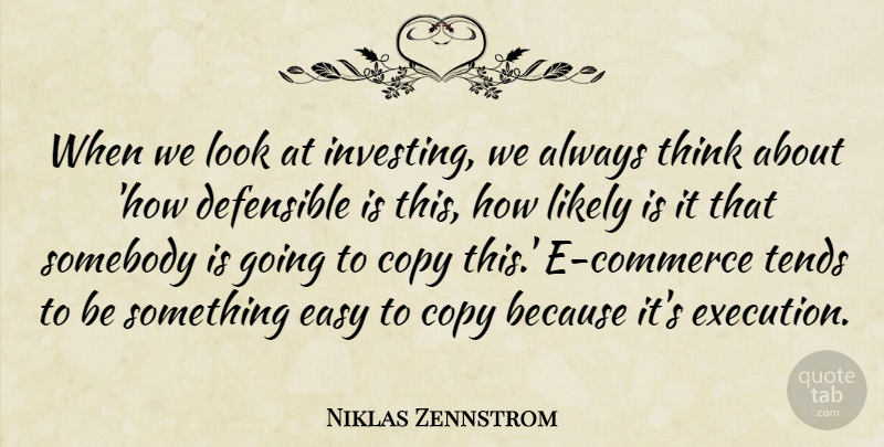 Niklas Zennstrom Quote About Thinking, Investing, Execution: When We Look At Investing...