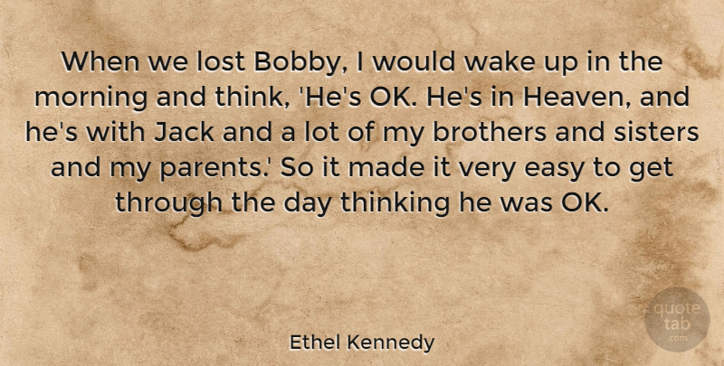 Ethel Kennedy When We Lost Bobby I Would Wake Up In The Morning