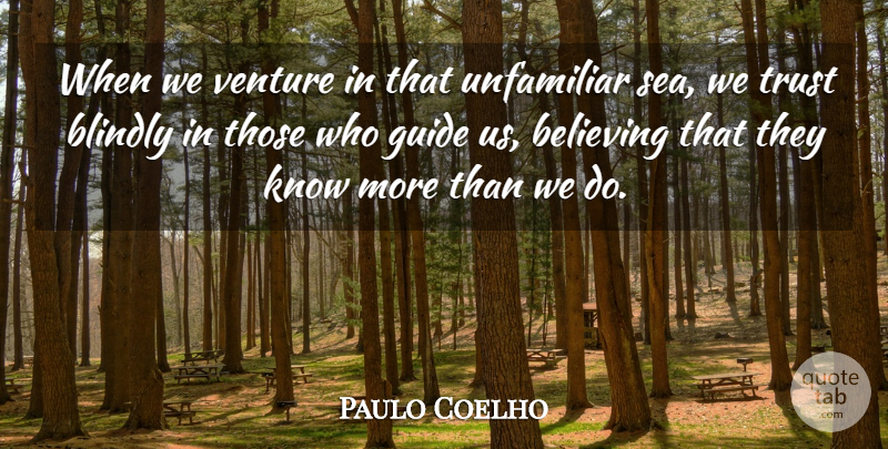 Paulo Coelho Quote About Believe, Sea, Venture: When We Venture In That...