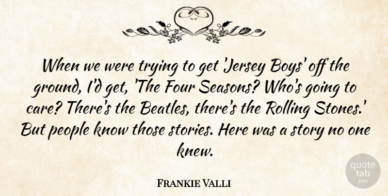 Frankie Valli Quote About Four, People, Rolling, Trying: When We Were Trying To...