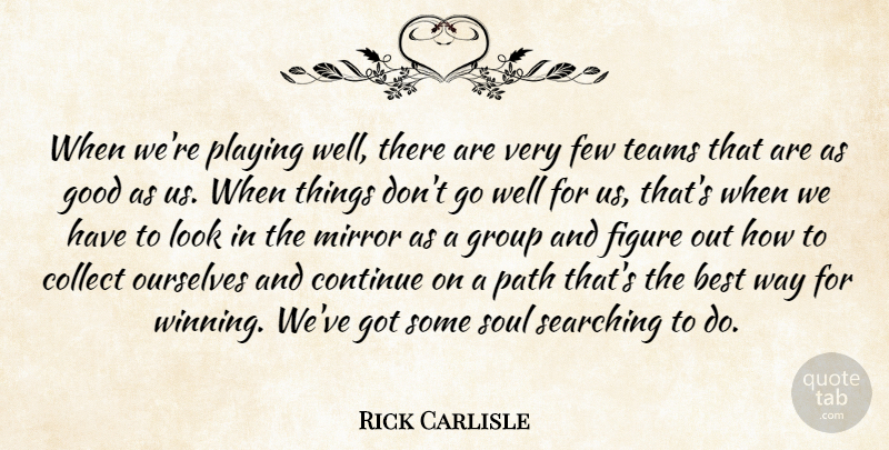 Rick Carlisle Quote About Best, Collect, Continue, Few, Figure: When Were Playing Well There...