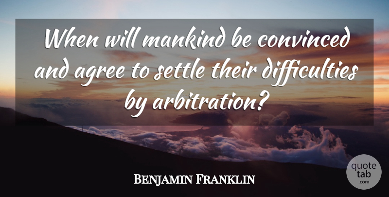 Benjamin Franklin Quote About War, Arbitration, Compromise: When Will Mankind Be Convinced...