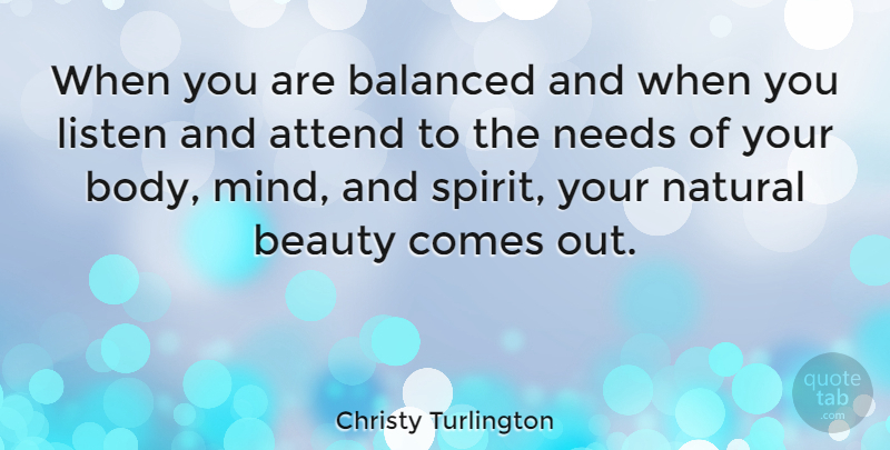 Christy Turlington Quote About Beauty, Mind, Needs: When You Are Balanced And...