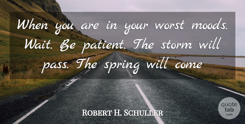 Robert H Schuller When You Are In Your Worst Moods Wait Be