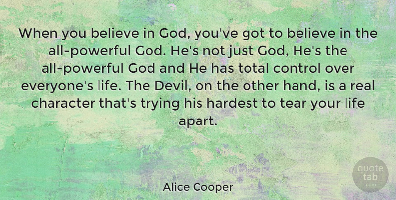 Alice Cooper Quote About Powerful, Real, Believe: When You Believe In God...