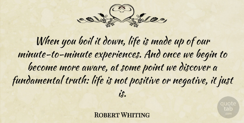 Robert Whiting Quote About Begin, Boil, Discover, Life, Point: When You Boil It Down...