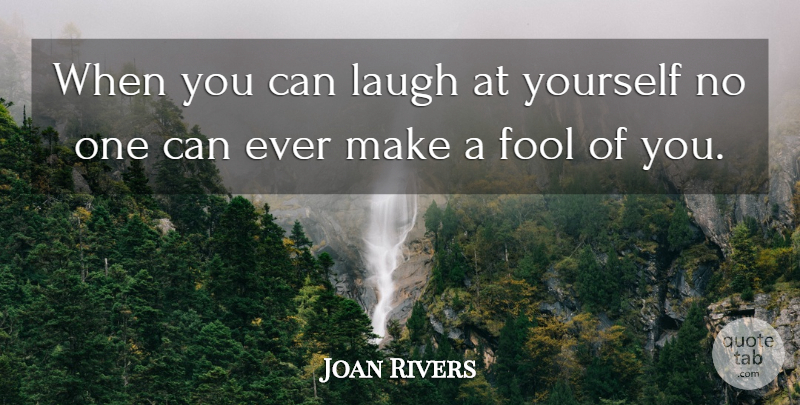 Quotes Laugh At Yourself: Joan Rivers: When You Can Laugh At Yourself No One Can