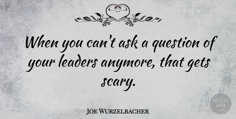 Joe Wurzelbacher Quote About Gets: When You Cant Ask A...