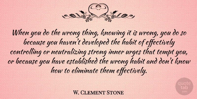 W. Clement Stone Quote About Motivational, Strong, Power: When You Do The Wrong...
