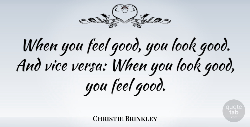 Christie Brinkley When You Feel Good You Look Good And Vice Versa When You Quotetab
