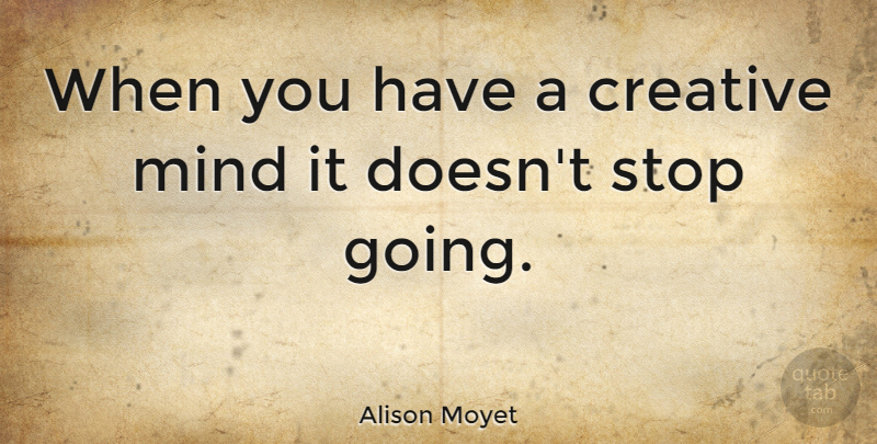 Alison Moyet Quote About Creativity, Creative, Mind: When You Have A Creative...