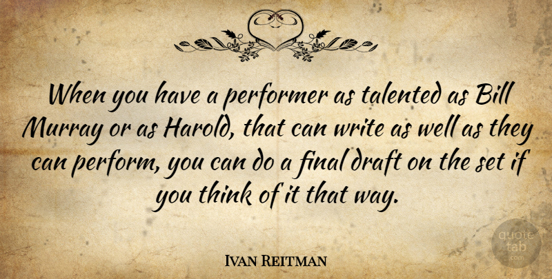 Ivan Reitman Quote About Canadian Actor, Final, Performer: When You Have A Performer...
