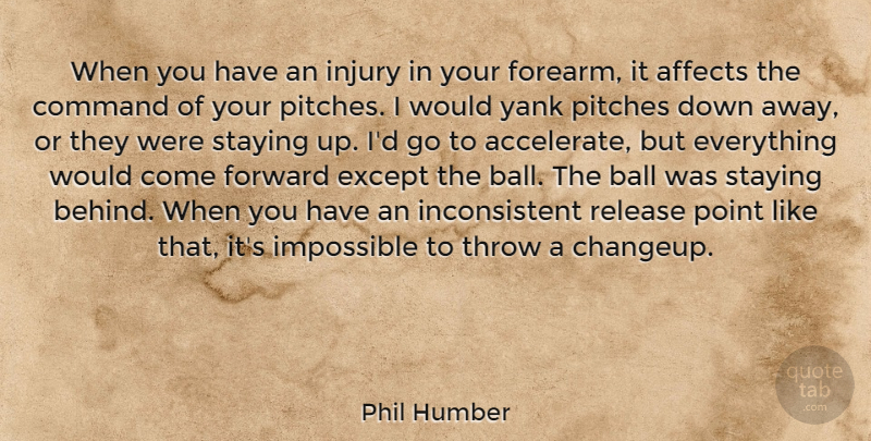 Phil Humber Quote About Affects, Command, Except, Injury, Pitches: When You Have An Injury...