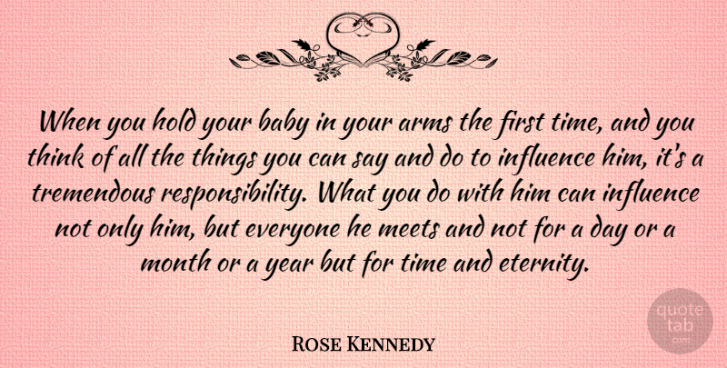 Rose Kennedy Quote About Baby, Responsibility, Parenting: When You Hold Your Baby...