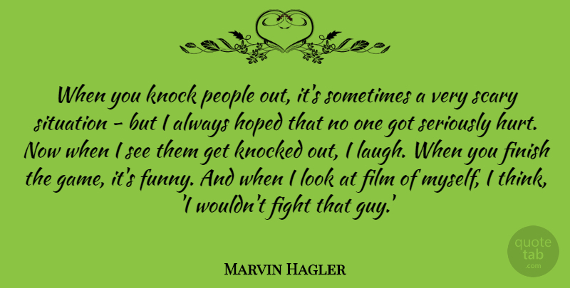 Marvin Hagler Quote About Finish, Funny, Hoped, Knock, Knocked: When You Knock People Out...