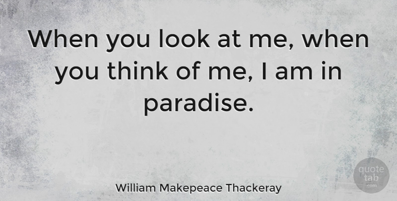 William Makepeace Thackeray When You Look At Me When You Think Of