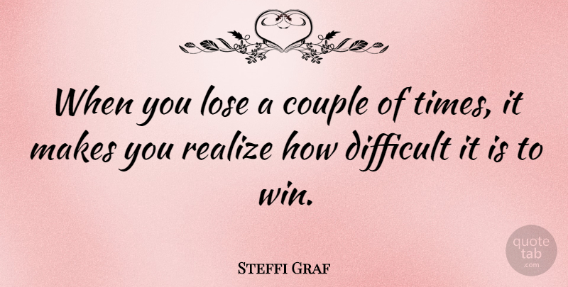 Steffi Graf Quote About Sports, Strong Women, Couple: When You Lose A Couple...