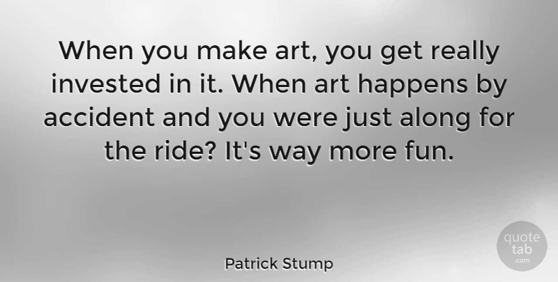 Patrick Stump: When you make art, you get really invested in ...