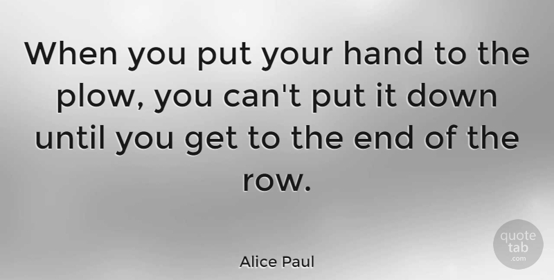 Alice Paul Quote About Peace, Women, Hands: When You Put Your Hand...