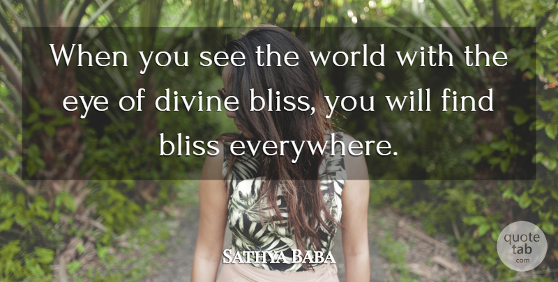 Sathya Baba Quote About Bliss, Divine, Eye: When You See The World...