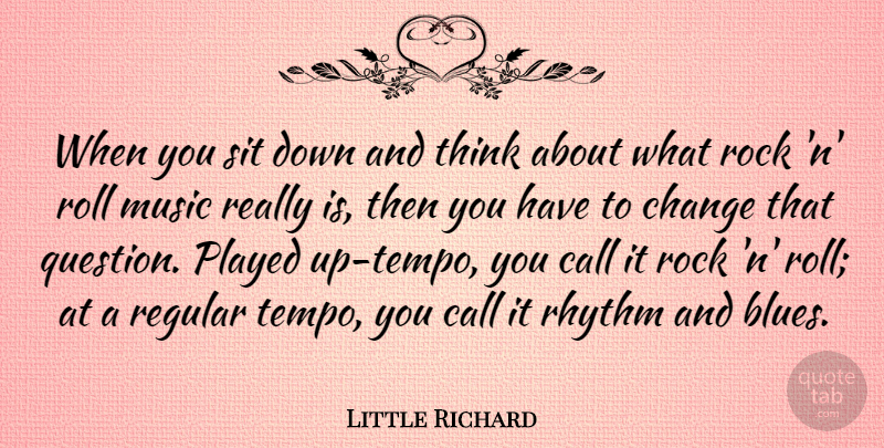 Little Richard Quote About Thinking, Rocks, Down And: When You Sit Down And...