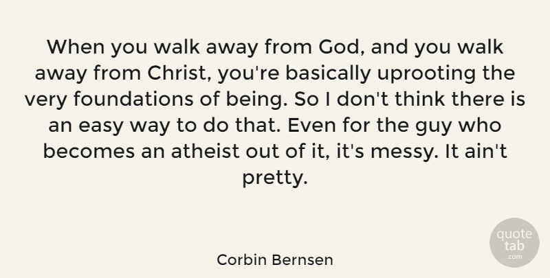 Corbin Bernsen Quote About Atheist, Basically, Becomes, Easy, God: When You Walk Away From...
