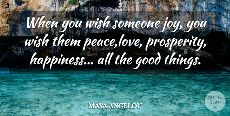 Maya Angelou Quote About Good, Happiness, Wish: When You Wish Someone Joy.