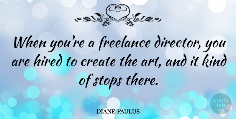 Diane Paulus Quote About Art, Directors, Kind: When Youre A Freelance Director...