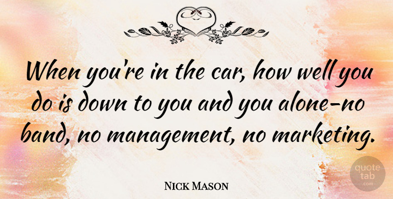 Nick Mason Quote About Car, Marketing, Band: When Youre In The Car...