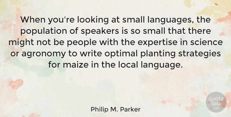 Philip M. Parker Quote About Expertise, Local, Looking, Might, Optimal: When Youre Looking At Small...