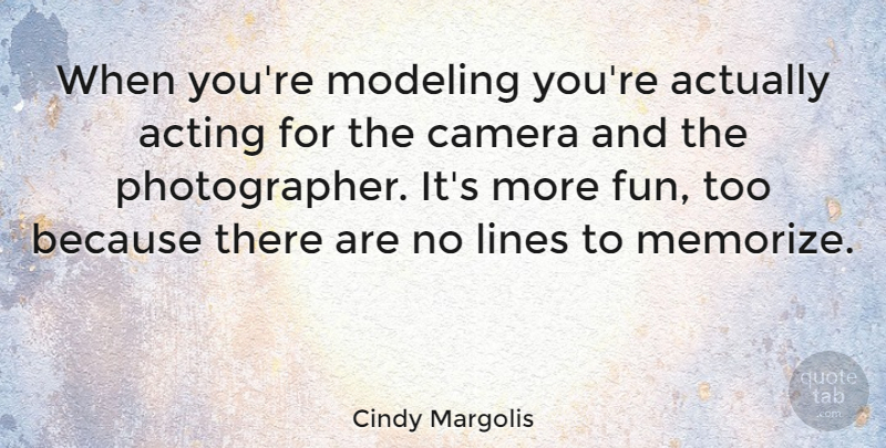 Cindy Margolis Quote About Photography, Fun, Acting: When Youre Modeling Youre Actually...