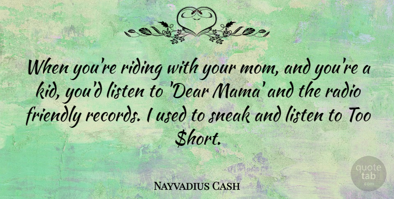 Nayvadius Cash Quote About Friendly Mom Riding Sneak When Youre Riding With Quotetab Nayvadius Cash When Youre Riding With Your Mom And Youre Kid