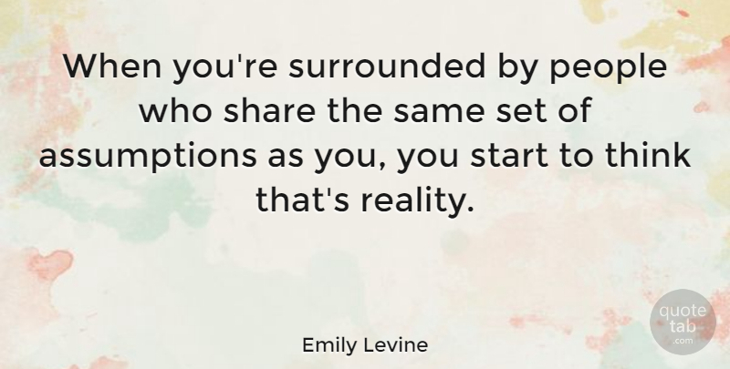 Emily Levine Quote About Reality, Thinking, People: When Youre Surrounded By People...