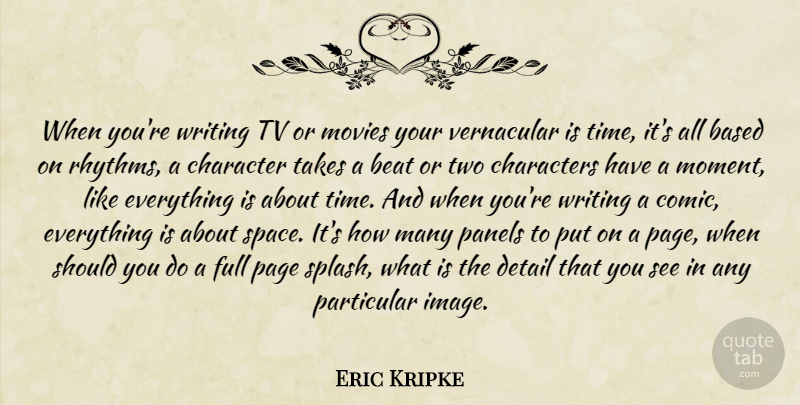 Eric Kripke Quote About Character, Writing, Two: When Youre Writing Tv Or...