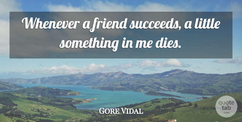 Gore Vidal Quote About Life, Friendship, Success: Whenever A Friend Succeeds A...