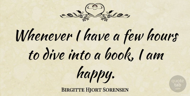 Birgitte Hjort Sorensen Quote About Dive, Few, Hours, Whenever: Whenever I Have A Few...