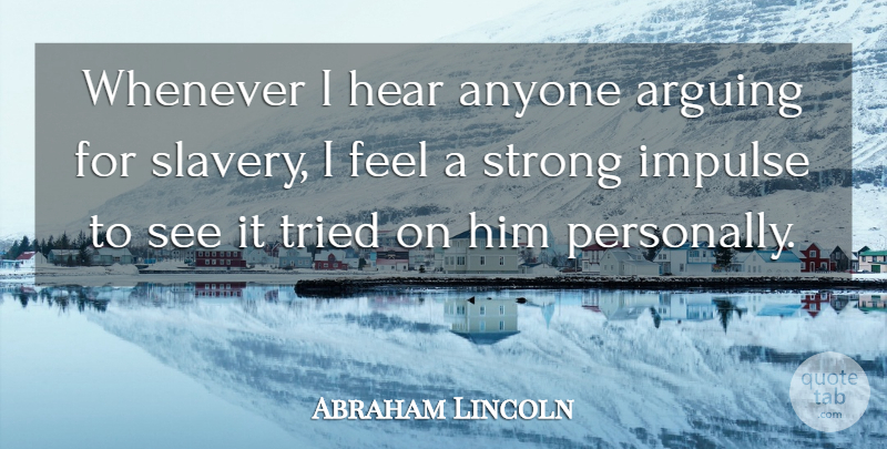 Abraham Lincoln Quote About Life, Strong, Freedom: Whenever I Hear Anyone Arguing...