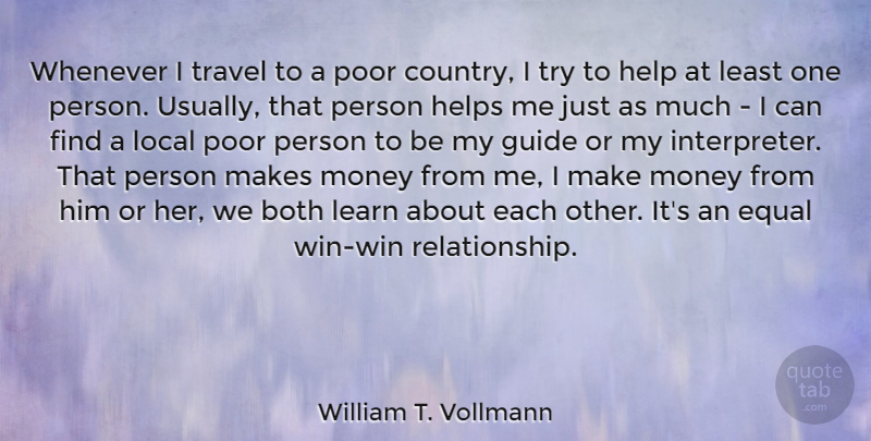 William T Vollmann Whenever I Travel To A Poor Country I Try To
