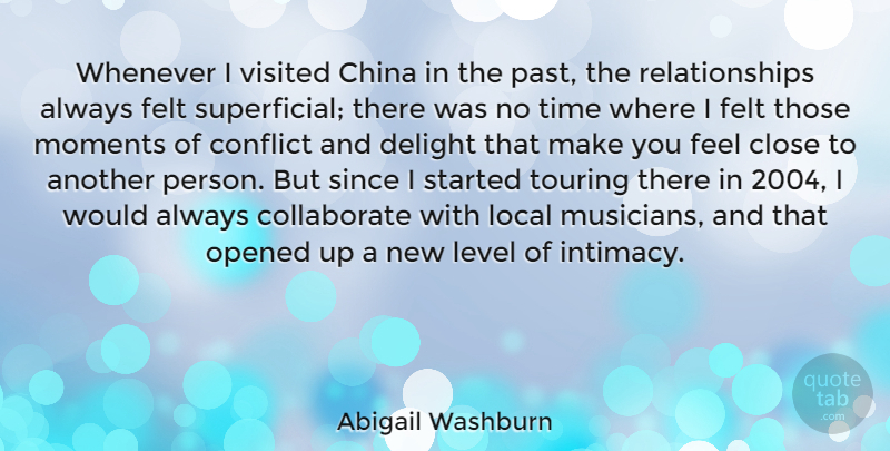 Abigail Washburn Quote About China, Close, Delight, Felt, Level: Whenever I Visited China In...