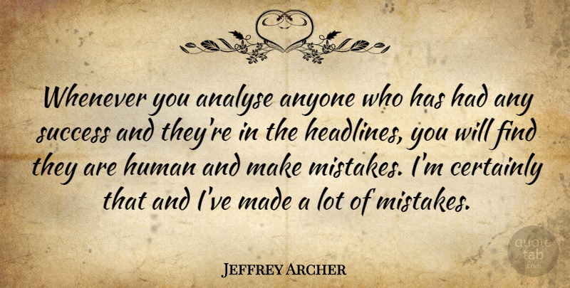 Jeffrey Archer Quote About Mistake, Headlines, Made: Whenever You Analyse Anyone Who...