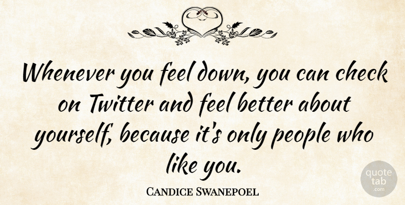 Candice Swanepoel Quote About Feel Better, People, Like You: Whenever You Feel Down You...