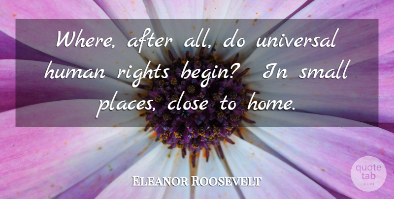 Eleanor Roosevelt Quote About Home, Rights, Community: Where After All Do Universal...
