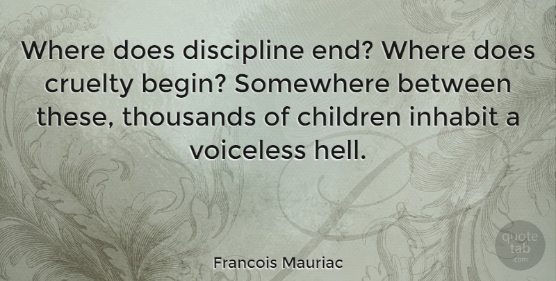 Francois Mauriac Quote About Children, Discipline, Doe: Where Does Discipline End Where...