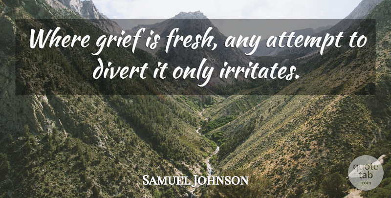 Samuel Johnson Quote About Grief, Bereavement: Where Grief Is Fresh Any...