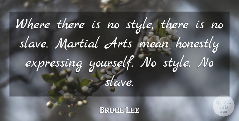 Bruce Lee Quote About Art, Mean, Style: Where There Is No Style...
