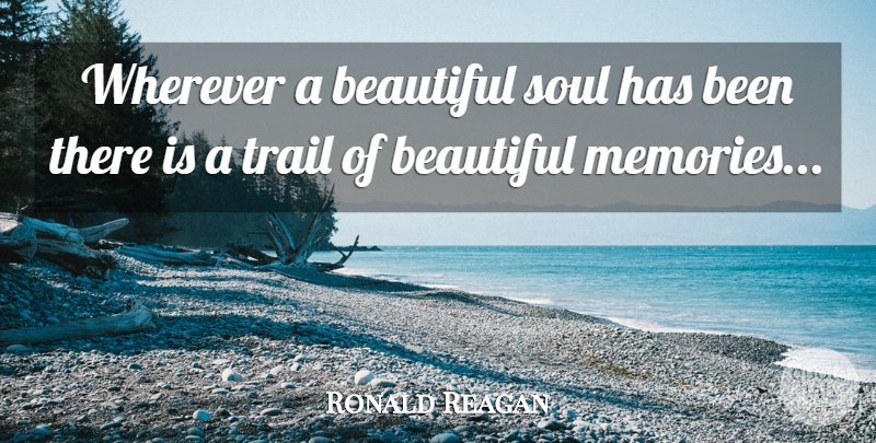 Ronald Reagan Wherever A Beautiful Soul Has Been There Is A Trail