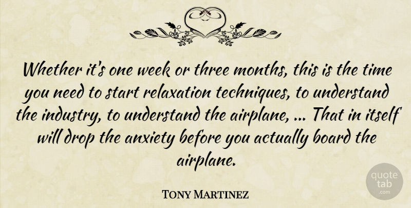 Tony Martinez Quote About Anxiety, Board, Drop, Itself, Relaxation: Whether Its One Week Or...