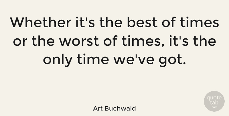 Art Buchwald Quote About Inspirational, Time, Acceptance: Whether Its The Best Of...