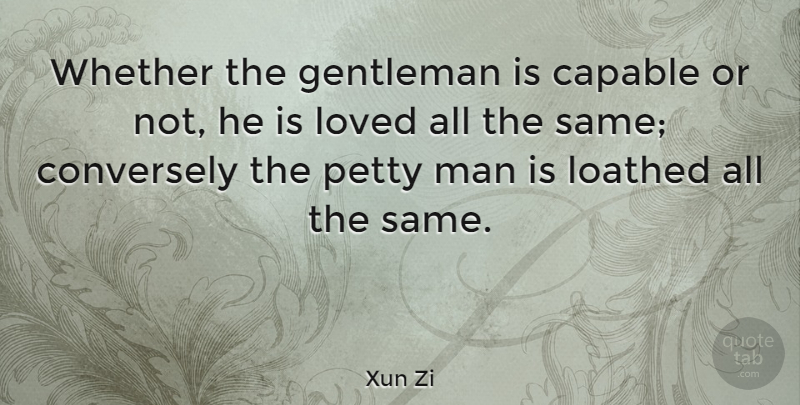 Xun Zi Whether The Gentleman Is Capable Or Not He Is Loved All The